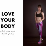 LOVE YOUR BODY #1: Opening up about the struggles